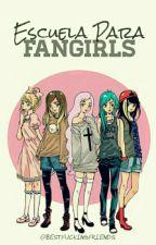 Escuela Para Fangirls by bestfuckingfriends