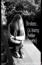 Broken (A Harry Potter Fanfic) by ShineBright333