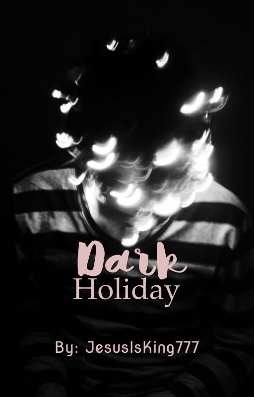 Book Two: Dark Holiday by JesusIsKing777