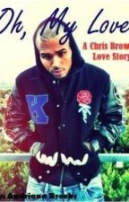Oh My Love [RATED R] (A Chris Brown Love Story) by AudrianaBrooks