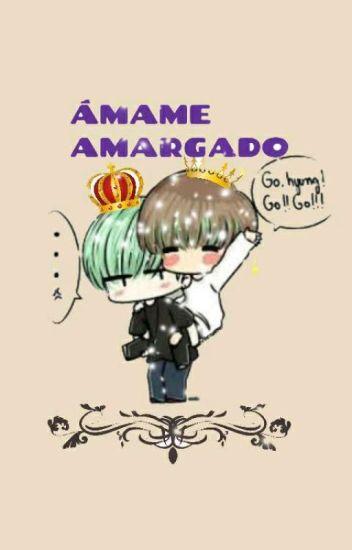 AMAME AMARGADO ~TAEGI~