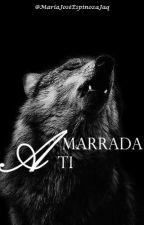 Amarrada a ti by MariaJoseEspinozaJaq