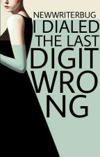 I Dialed The Last Digit Wrong | ✔ by NewWriterBug