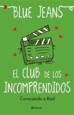 El Club de los Incomprendidos: Conociendo a Raúl. (Blue Jeans) by Julliett22