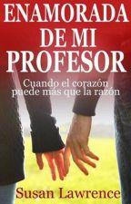 Enamorada de mi Profesor (Susan Lawrence) by Julliett22