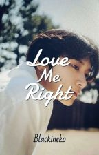 Love Me Right by blackineko