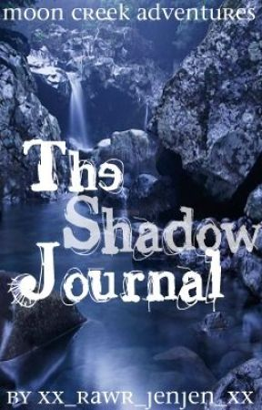 Moon Creek Adventures: The Shadow Journal by HeLuvsMeNot