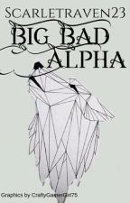 Big, Bad Alpha *Completely rewritten* by scarletraven23