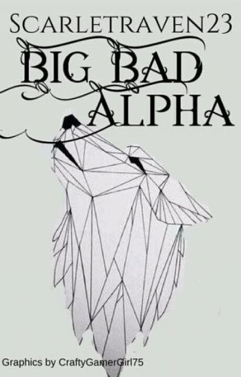 Big, Bad Alpha *Completely rewritten*