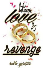 BETWEEN LOVE AND REVENGE by bella_qristina