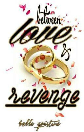BETWEEN LOVE AND REVENGE