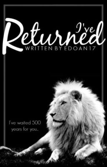 I've Returned(Being edited)