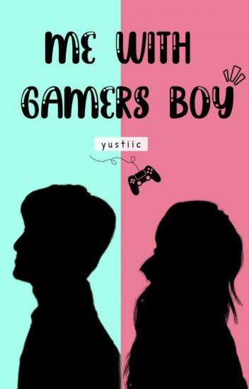 Me With Gamers Boy [SELESAI]