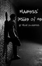 Madness' inside of me by miichy44