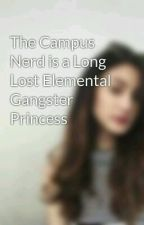 The Campus Nerd is a Long Lost Elemental Gangster Princess by bubbles_finity