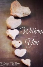 Without You by ElaineWhite
