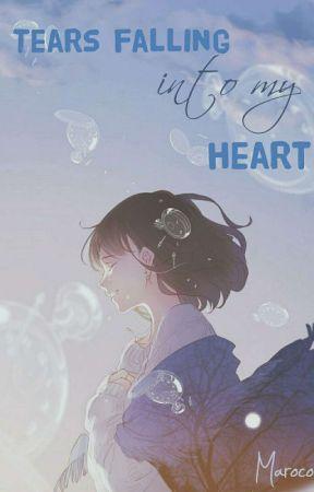 الدموع تتساقط بداخل قلبي ||Tears Falling Into My Heart|| by LittleMaroco
