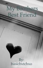 My Brothers Best Friend by basicbxtchxo