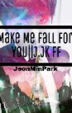 Make Me Fall For You|| J.Jk ff by JeonMinPark