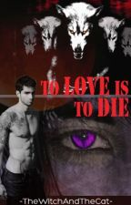 To Love is To Die (Lycan/Werewolf ManxMan) by TheWitchAndTheCat