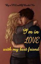 I'm In Love With My Best Friend- A Percabeth AU ✔ by xXLordOfBooksXx