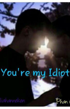 You're my Idiot! phan (german)  by Juliahanneken