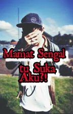 Mamat Sengal tu Suka Aku ?! by NurulSyazwani373