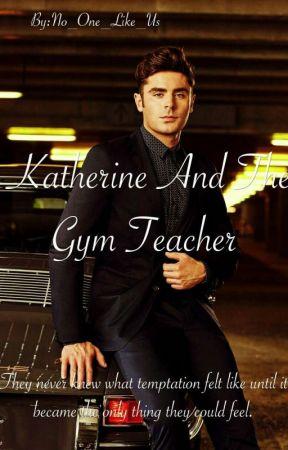 Katherine & the GYM teacher by No_One_Like_US