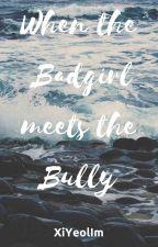 When The Bad Girl Meets The Bully|Seyoon ff.ღ by XiYeolIm