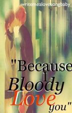 """Because I bloody love you!"" { A Fred Weasley One-Shot } by WriteMeALoveSongBaby"