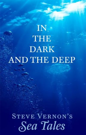 IN THE DARK AND THE DEEP - Steve Vernon's Sea Tales Book #1 by SteveVernon