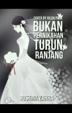 BUKAN PERNIKAHAN 'TURUN RANJANG' (VERY SLOW UPDATE)/SEBAGIAN SUDAH DIHAPUS by Cerita_RZ