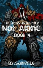 Death's Daughter Book 4: Not Alone by Saigge16