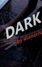 Dark || H.S. #WATTYS2017 by dianaritam