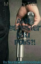Aku Gengster Kau Polis?✔✔ by Nurzalikhabtmhodzuki