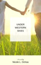 Under Western Skies by Nicole_L_Ochoa