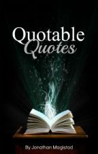Quotable Quotes! by JonathanMagistad