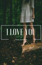 I love you. by _Dark_Summer_