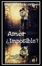 Amor ¿Imposible? (1er Libro) by hitzelaPatriciaRuiz