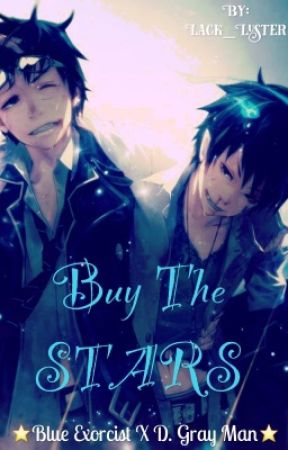 ★ Buy The Stars ★ Blue Exorcist X D. Gray Man by Disappointing_Salad