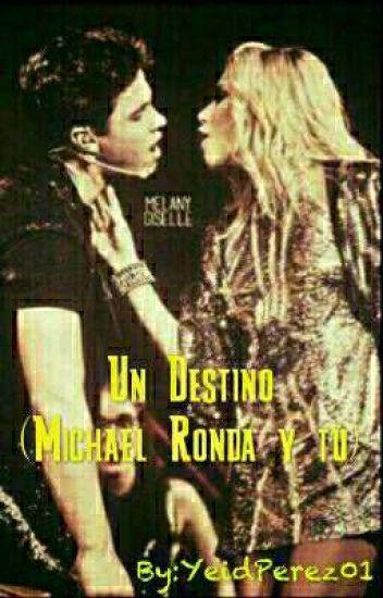 Un Destino (Michael Ronda y Tú) (TERMINADA) [EDITANDO]