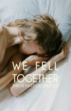We Fell Together by theheartdoesnotlie
