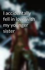 I accidentally fell in love with my younger sister by i_am_freyaiachesis