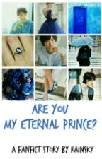 (Are You) My Eternal Prince? by Rain_2121
