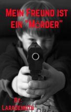 """Mein Freund ist ein """"Mörder""""  by LaraDemuth"""