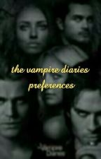 vampire diaries preferences [ON HOLD] by x_dont_judge_x