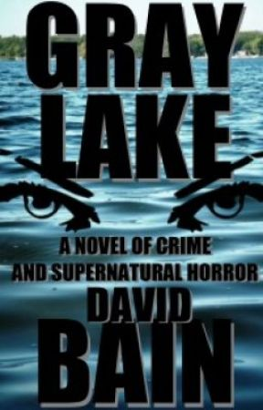 Gray Lake: A Novel of Crime and Supernatural Horror by DavidBain