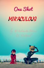 One Shots Miraculous by AdrinetteStories