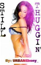 My Thug Part II: Still Thuggin' by URBANebony_