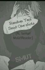 Yaoi Smutty One-shots [ft. Seme!Male!Reader] by SeiyokuSeme